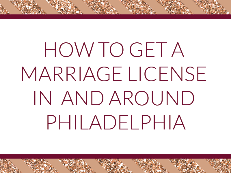 How To Get A Marriage License In And Around Philadelphia