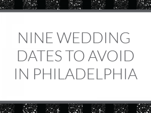 9 wedding dates you may want to avoid for your Philadelphia wedding