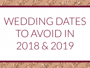 Be sure not to miss this list of 2018 & 2019 dates to avoid before you decide on your wedding date!
